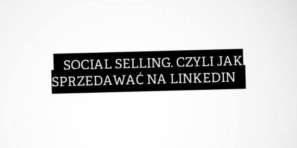Śmierć sprzedawców B2B. Ratunek tosocial selling