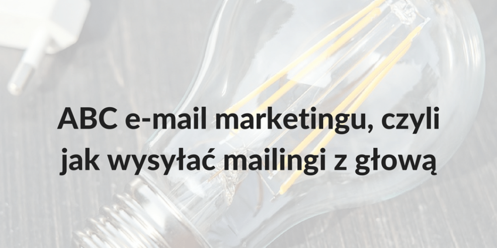 ABC e-mail marketingu, czyli jak wysyłać mailingi zgłową