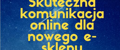 Skuteczna komunikacja online dla nowo powstałego e-sklepu