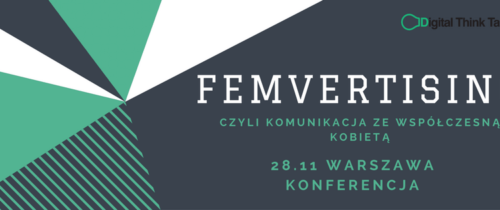"""Druga edycja konferencji """"Femvertising – komunikacja zewspółczesną kobietą"""" już 28 listopada wWarszawie."""