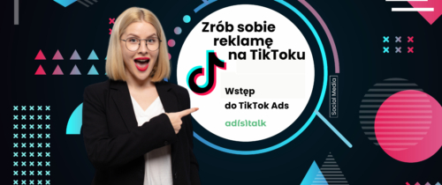 Wstęp do TikTok Ads Manager. Jak to się robi