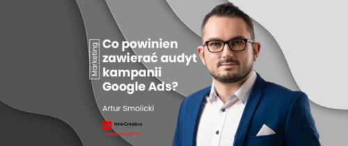 Audyt kampanii Google Ads. Na co warto zwrócić uwagę analizując kampanie reklamowe?