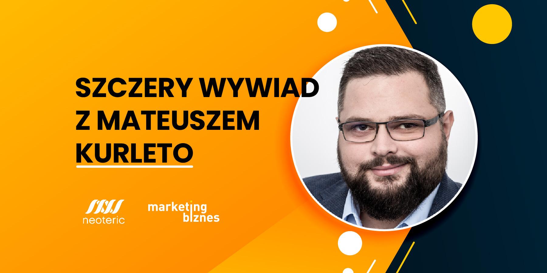 Mateusz Kurleto: Wytworzyliśmy sobie wNeoteric silną markę lokalnie ipracownicy sami donas przychodzą